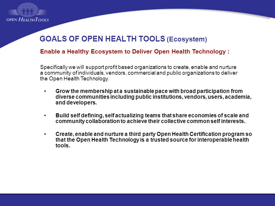 GOALS OF OPEN HEALTH TOOLS (Ecosystem) Grow the membership at a sustainable pace with broad participation from diverse communities including public in