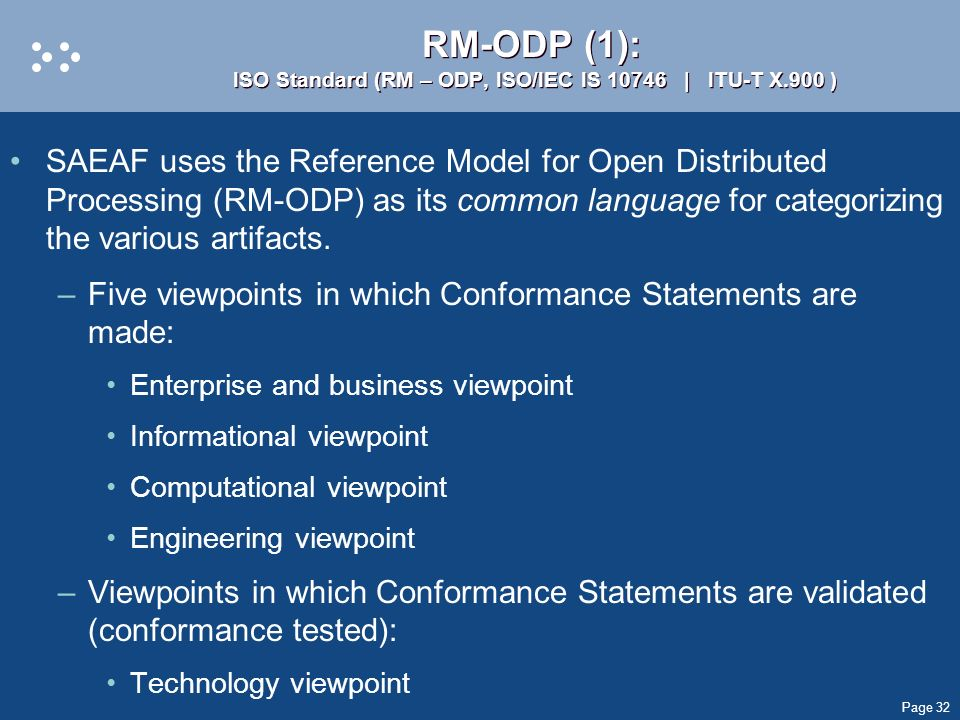 Page 32 RM-ODP (1): ISO Standard (RM – ODP, ISO/IEC IS 10746 | ITU-T X.900 ) SAEAF uses the Reference Model for Open Distributed Processing (RM-ODP) a