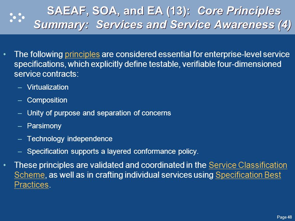Page 48 SAEAF, SOA, and EA (13): Core Principles Summary: Services and Service Awareness (4) The following principles are considered essential for ent