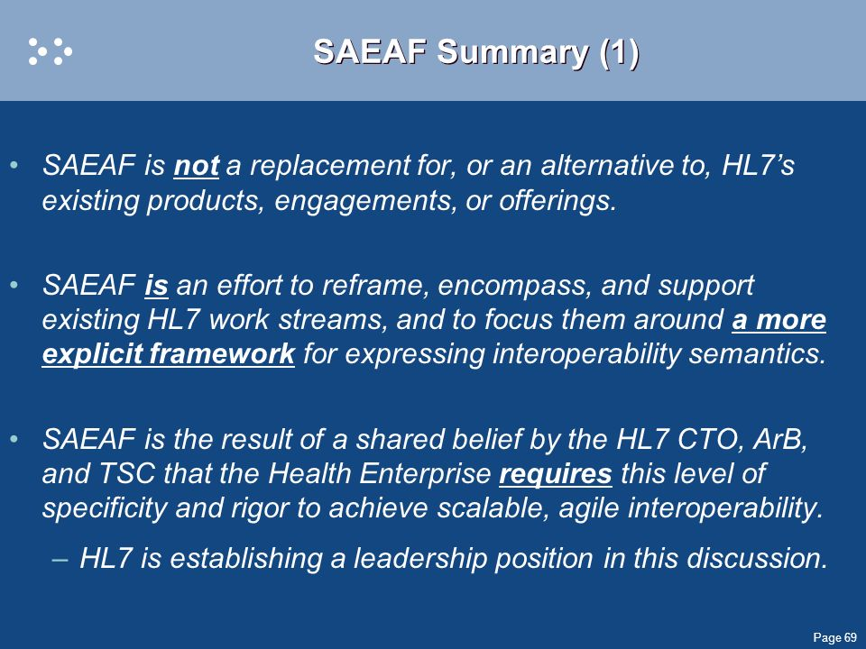 Page 69 SAEAF Summary (1) SAEAF is not a replacement for, or an alternative to, HL7s existing products, engagements, or offerings. SAEAF is an effort