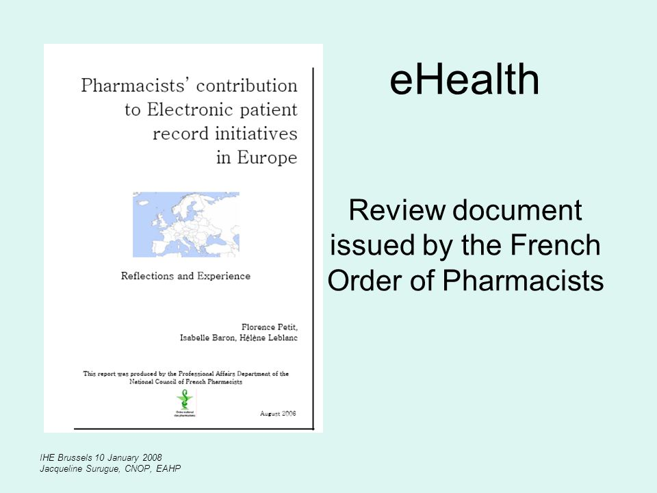 IHE Brussels 10 January 2008 Jacqueline Surugue, CNOP, EAHP eHealth Review document issued by the French Order of Pharmacists