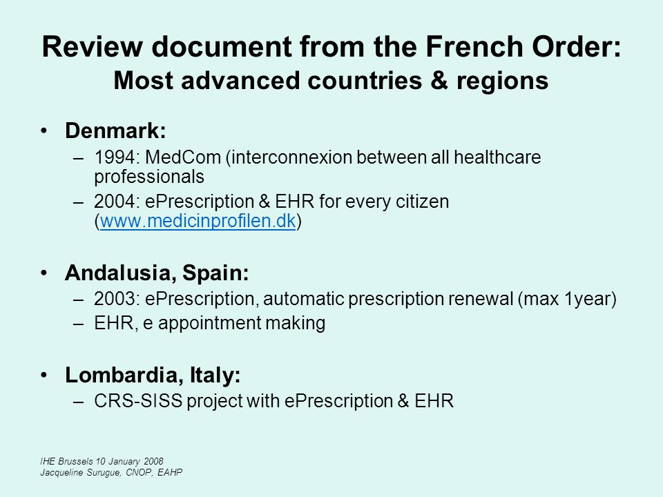 IHE Brussels 10 January 2008 Jacqueline Surugue, CNOP, EAHP Review document from the French Order: Most advanced countries & regions Denmark: –1994: M