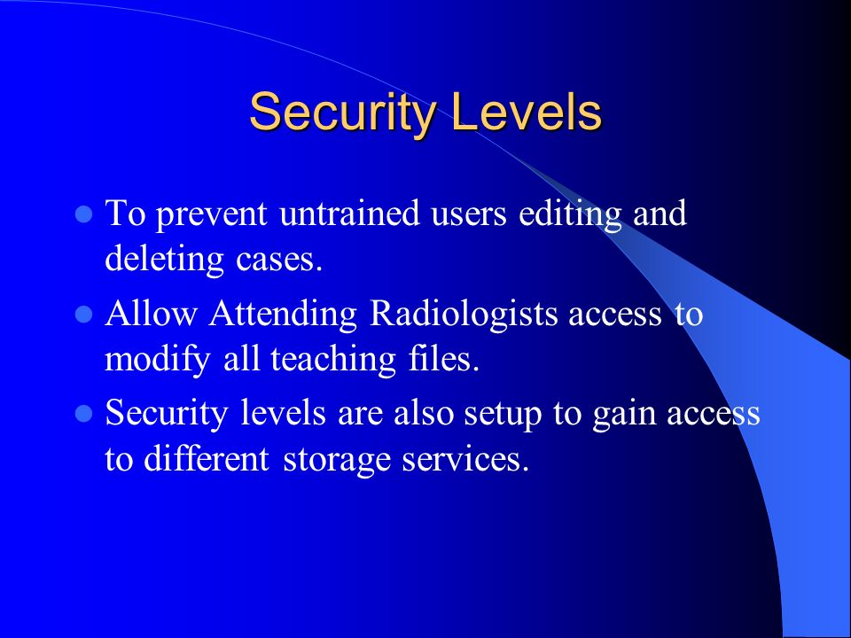 Security Levels To prevent untrained users editing and deleting cases.