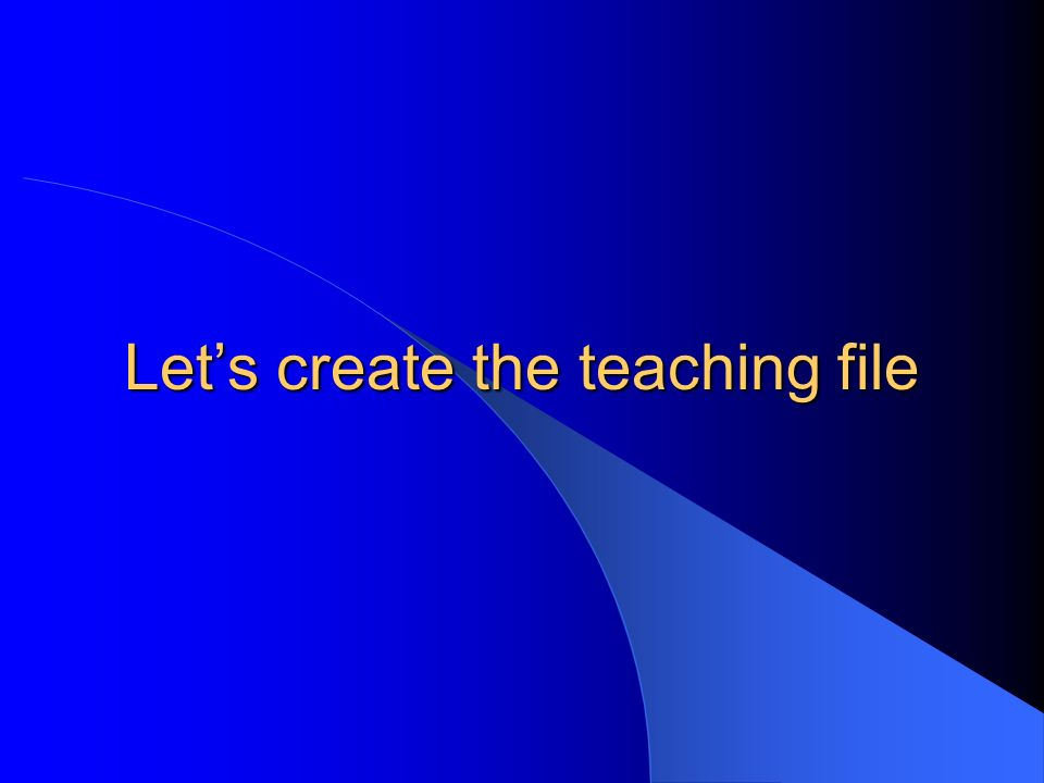 Lets create the teaching file