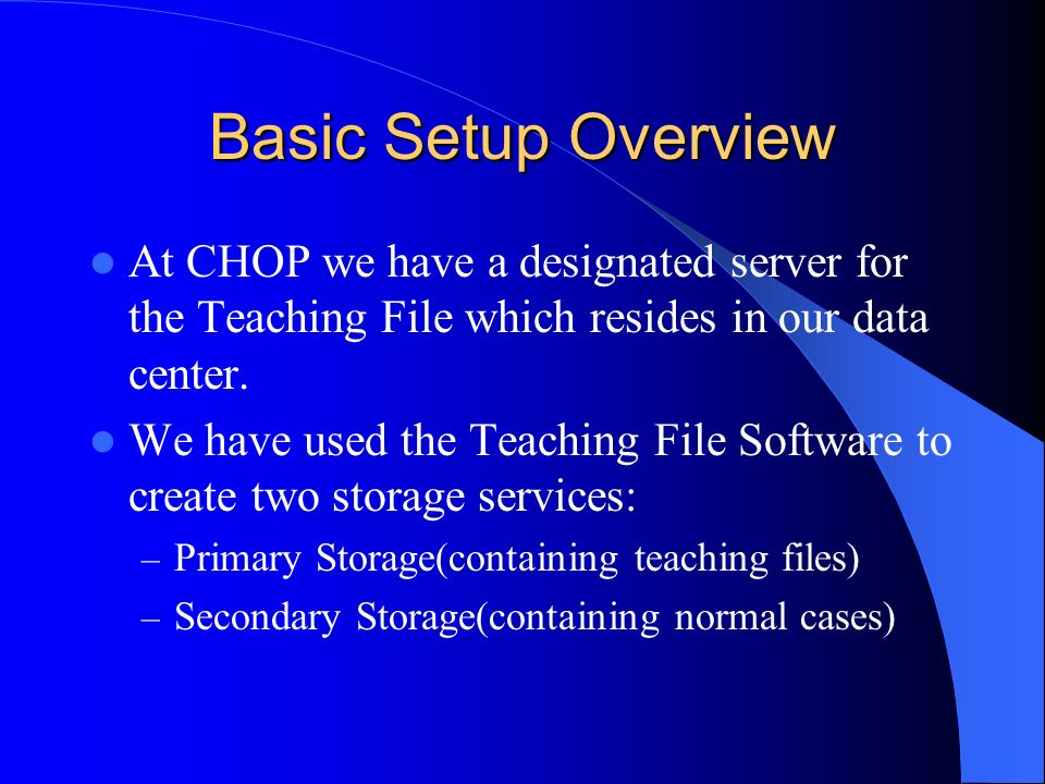 Basic Setup Overview At CHOP we have a designated server for the Teaching File which resides in our data center.