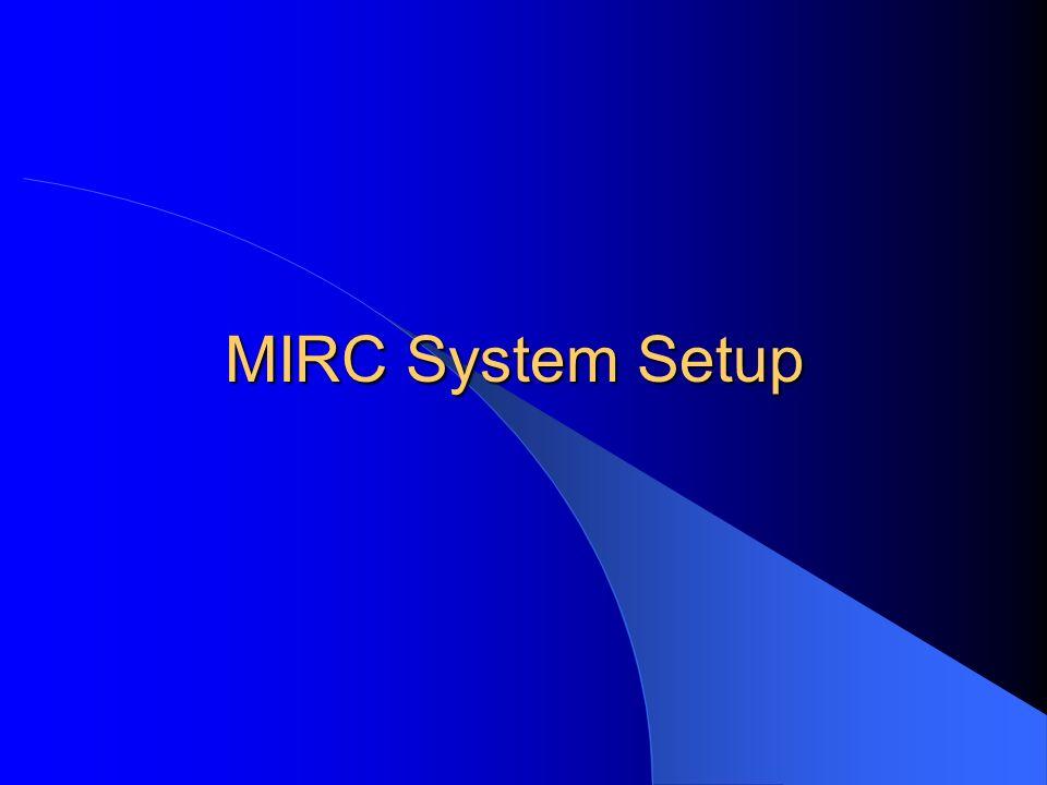 MIRC System Setup