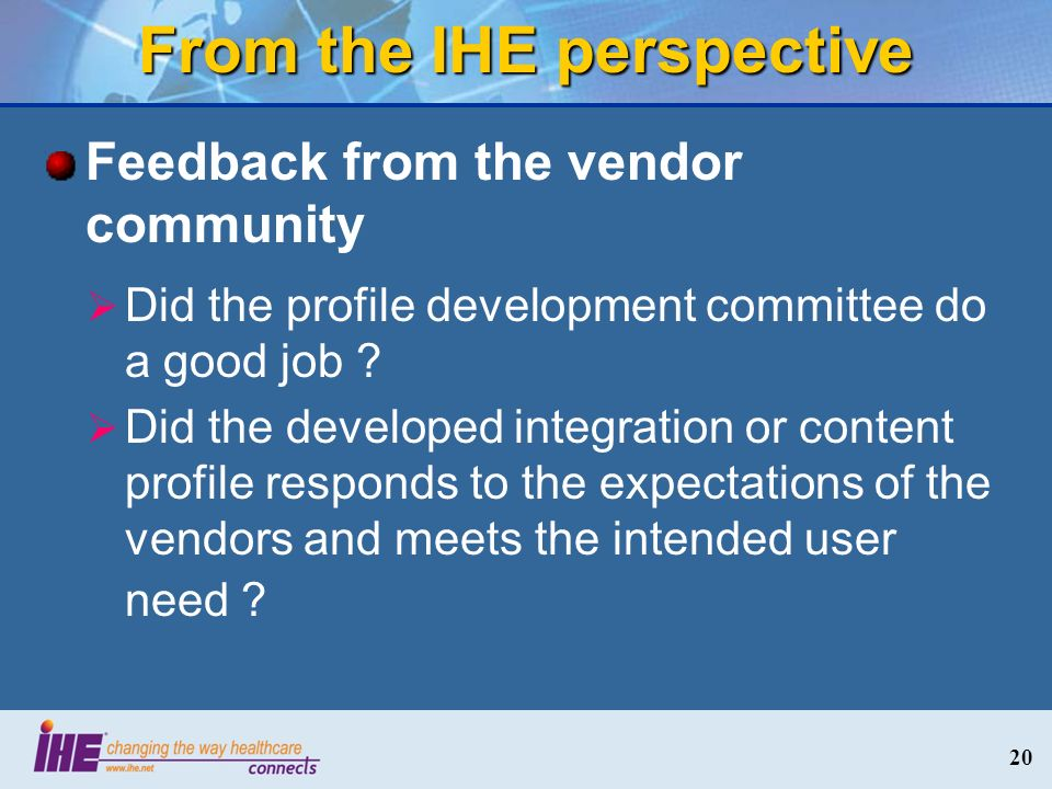 From the IHE perspective Feedback from the vendor community Did the profile development committee do a good job .