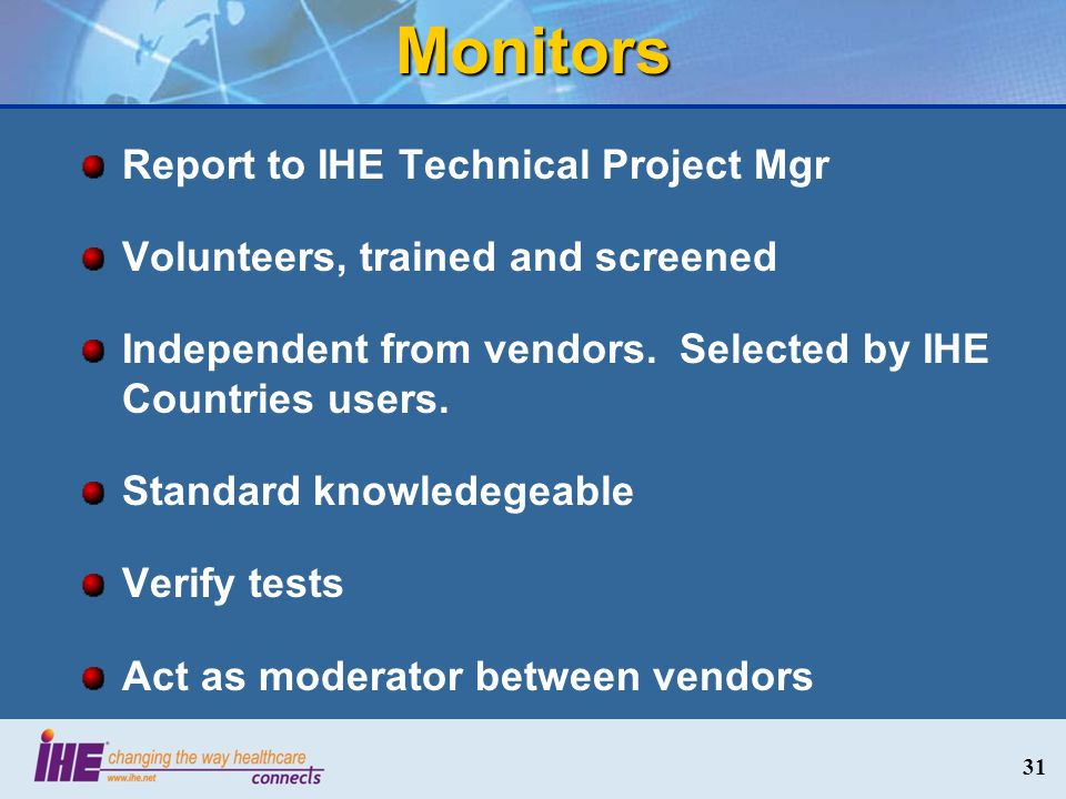 Monitors Report to IHE Technical Project Mgr Volunteers, trained and screened Independent from vendors.