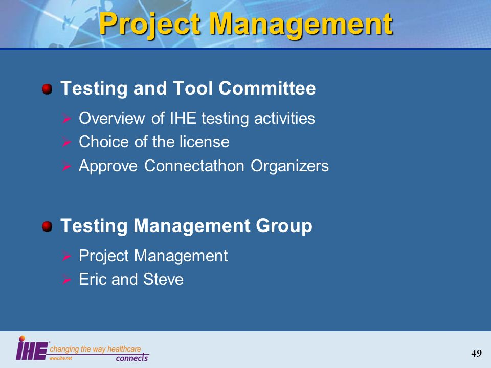 Project Management Testing and Tool Committee Overview of IHE testing activities Choice of the license Approve Connectathon Organizers Testing Management Group Project Management Eric and Steve 49