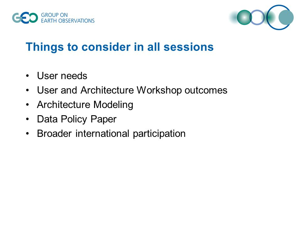 Things to consider in all sessions User needs User and Architecture Workshop outcomes Architecture Modeling Data Policy Paper Broader international participation