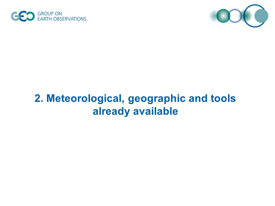 2. Meteorological, geographic and tools already available