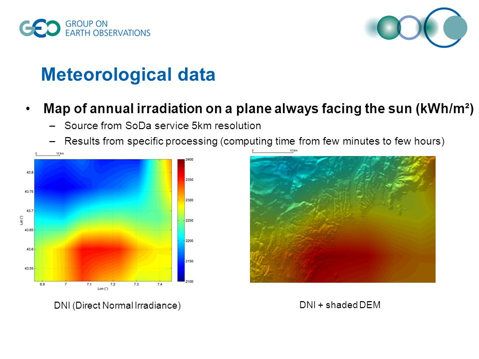 Meteorological data Map of annual irradiation on a plane always facing the sun (kWh/m²) –Source from SoDa service 5km resolution –Results from specific processing (computing time from few minutes to few hours) DNI (Direct Normal Irradiance) DNI + shaded DEM