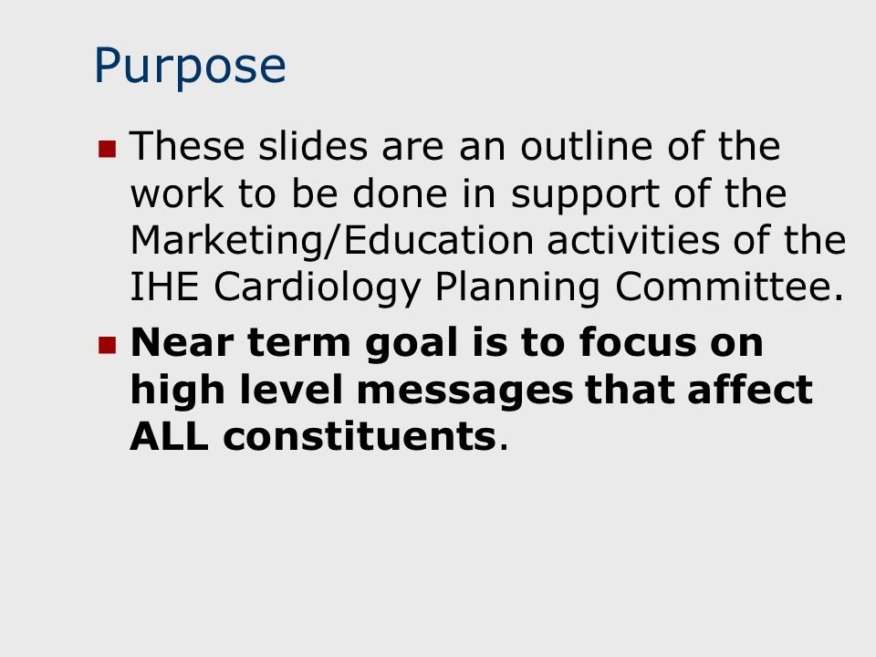 Purpose These slides are an outline of the work to be done in support of the Marketing/Education activities of the IHE Cardiology Planning Committee.