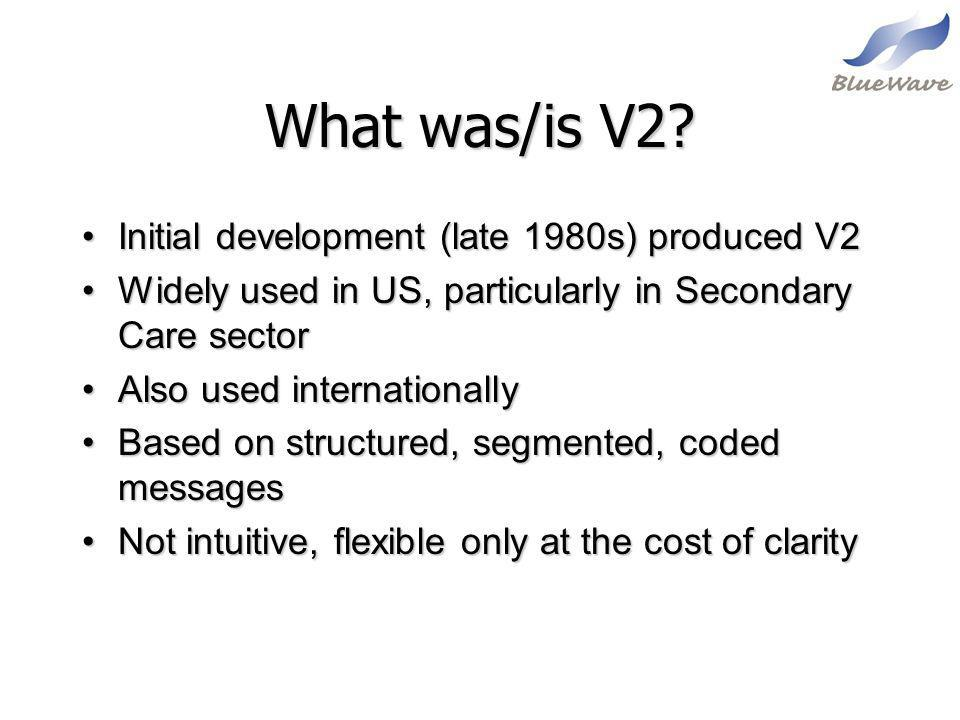What was/is V2? Initial development (late 1980s) produced V2Initial development (late 1980s) produced V2 Widely used in US, particularly in Secondary