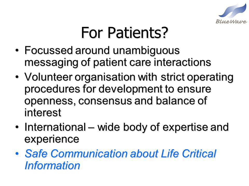 For Patients? Focussed around unambiguous messaging of patient care interactionsFocussed around unambiguous messaging of patient care interactions Vol