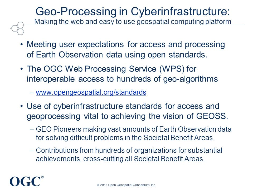 OGC ® © 2011 Open Geospatial Consortium, Inc. Geo-Processing in Cyberinfrastructure: Making the web and easy to use geospatial computing platform Meet