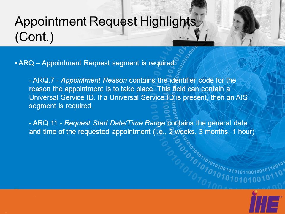 Appointment Request Highlights (Cont.) ARQ – Appointment Request segment is required - ARQ.7 - Appointment Reason contains the identifier code for the