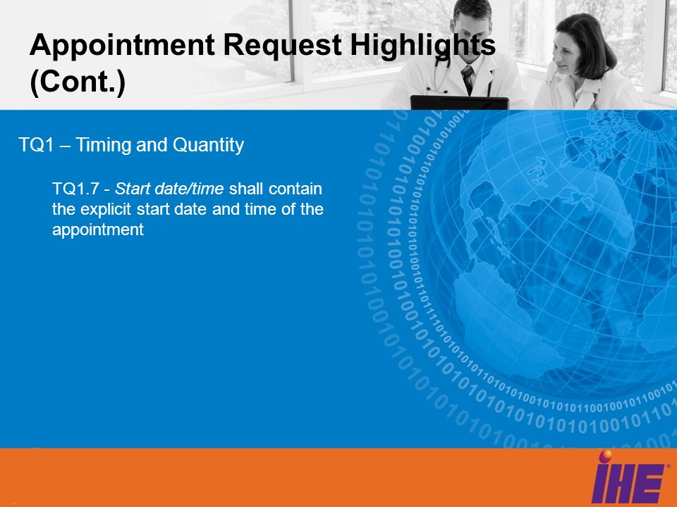 Appointment Request Highlights (Cont.) TQ1 – Timing and Quantity TQ1.7 - Start date/time shall contain the explicit start date and time of the appoint