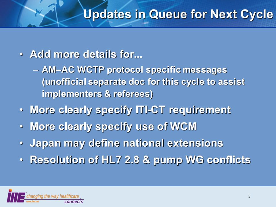 4 Hurdles for TF Inclusion Considerable 2010 updates (vendor burden) plus addition of WCMConsiderable 2010 updates (vendor burden) plus addition of WCM No Connectathon verificationNo Connectathon verification –Transaction – PCD-05 –Options - PCD-04 PRT, WCM & PCD-06 WCM Insufficient Connectathon verificationInsufficient Connectathon verification –Alarm Communicator (AC) actor