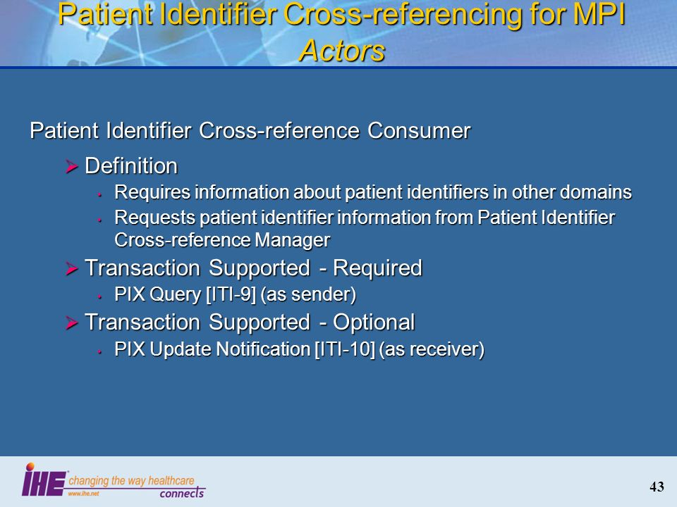 43 Patient Identifier Cross-referencing for MPI Actors Patient Identifier Cross-reference Consumer Definition Definition Requires information about pa