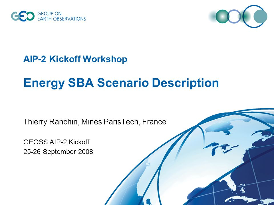 AIP-2 Kickoff Workshop Energy SBA Scenario Description Thierry Ranchin, Mines ParisTech, France GEOSS AIP-2 Kickoff 25-26 September 2008