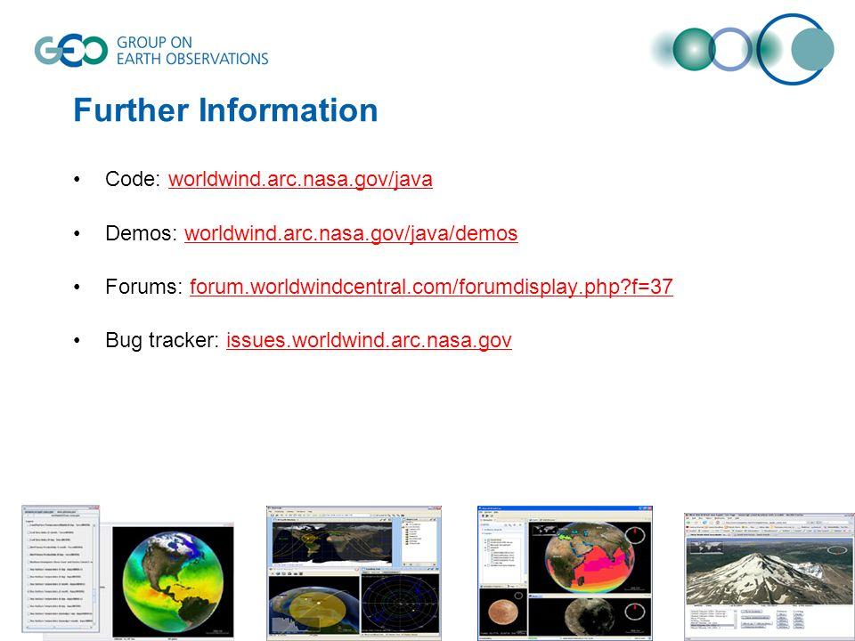 Further Information Code: worldwind.arc.nasa.gov/java Demos: worldwind.arc.nasa.gov/java/demos Forums: forum.worldwindcentral.com/forumdisplay.php?f=37 Bug tracker: issues.worldwind.arc.nasa.gov