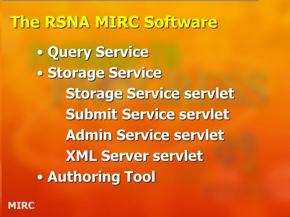MIRC The RSNA MIRC Software Query ServiceQuery Service Storage ServiceStorage Service Storage Service servlet Submit Service servlet Admin Service ser