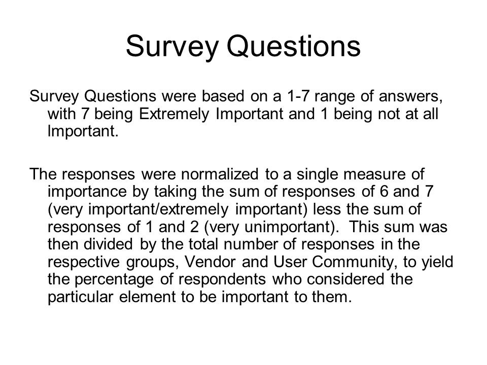 Survey Questions Survey Questions were based on a 1-7 range of answers, with 7 being Extremely Important and 1 being not at all lmportant.