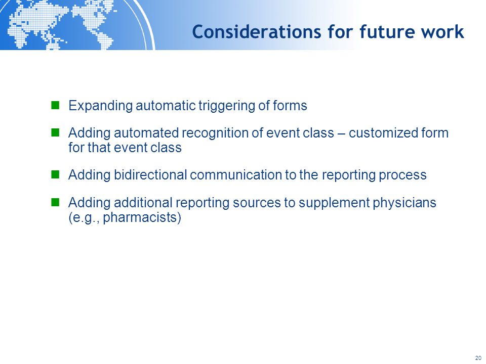 20 Considerations for future work Expanding automatic triggering of forms Adding automated recognition of event class – customized form for that event
