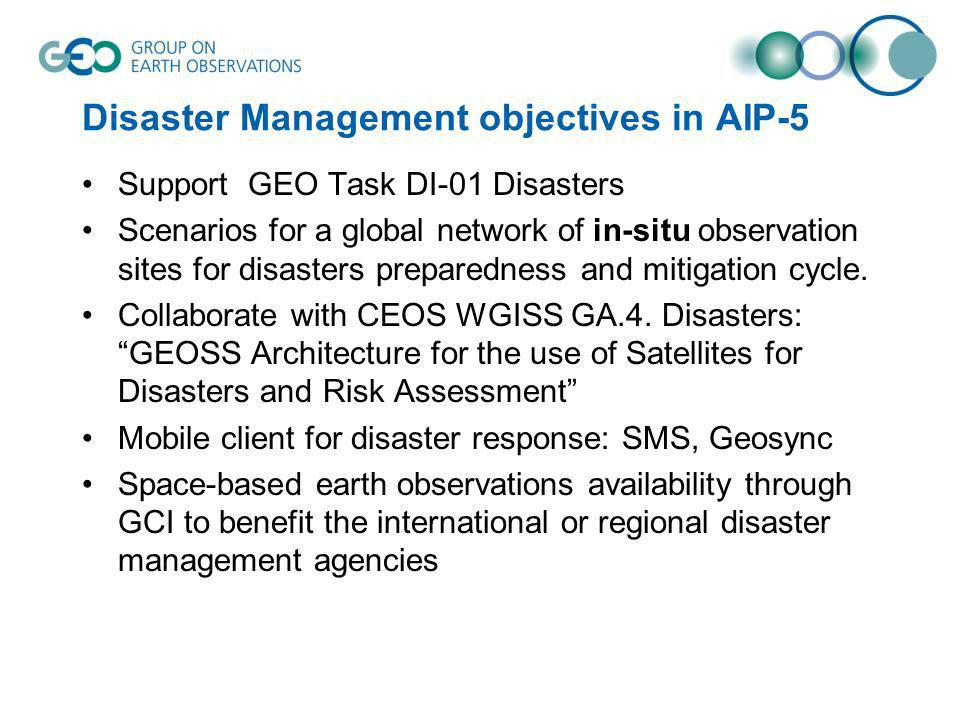 Disaster Management objectives in AIP-5 Support GEO Task DI-01 Disasters Scenarios for a global network of in-situ observation sites for disasters pre