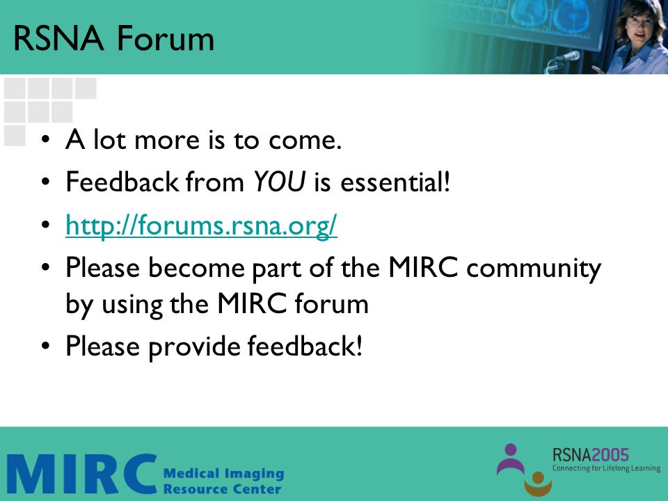 RSNA Forum A lot more is to come. Feedback from YOU is essential.