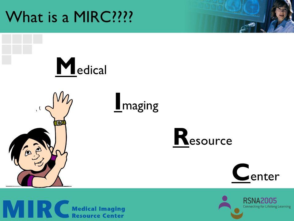 MIRC Concepts MIRC is an RSNA sponsored initiative.