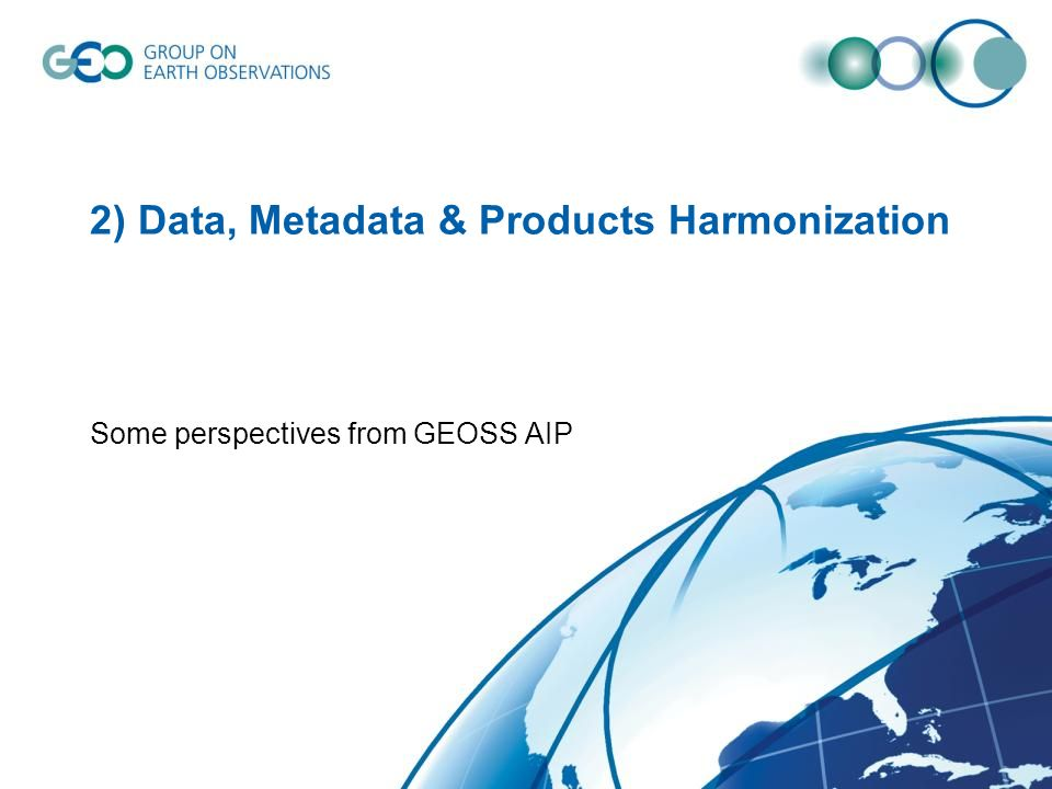 2) Data, Metadata & Products Harmonization Some perspectives from GEOSS AIP
