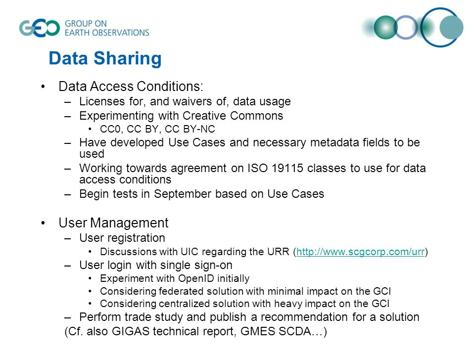 Data Access Conditions: –Licenses for, and waivers of, data usage –Experimenting with Creative Commons CC0, CC BY, CC BY-NC –Have developed Use Cases