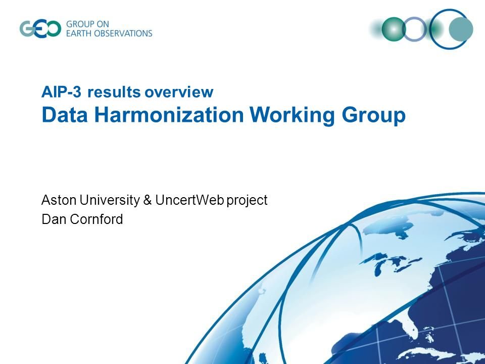 AIP-3 results overview Data Harmonization Working Group Aston University & UncertWeb project Dan Cornford
