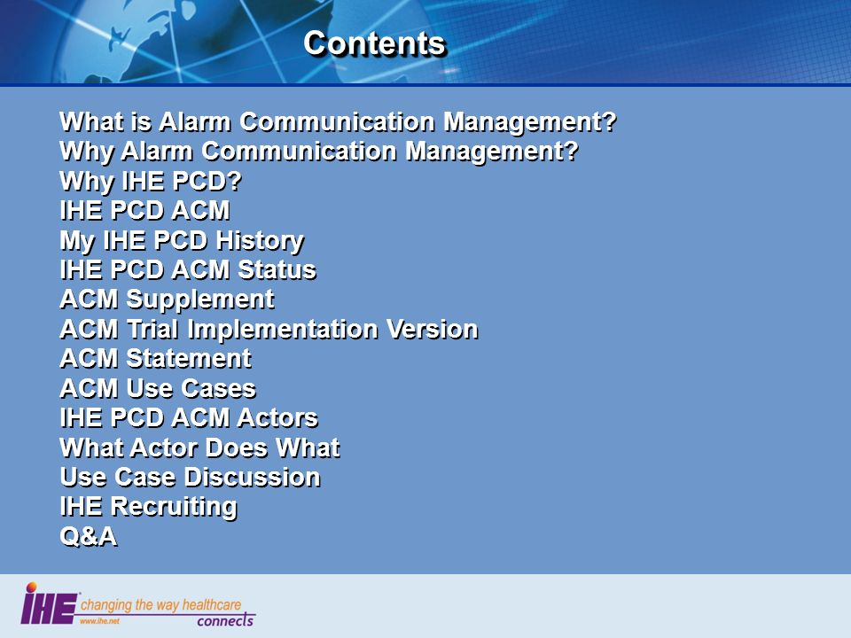 What is Alarm Communication Management? Why Alarm Communication Management? Why IHE PCD? IHE PCD ACM My IHE PCD History IHE PCD ACM Status ACM Supplem