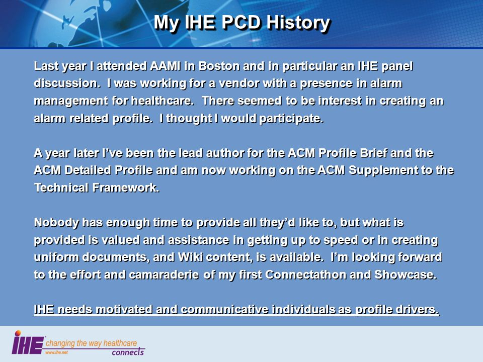 My IHE PCD History Last year I attended AAMI in Boston and in particular an IHE panel discussion. I was working for a vendor with a presence in alarm