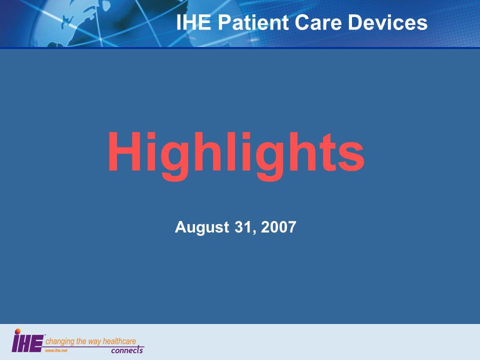 IHE Patient Care Devices Highlights August 31, 2007