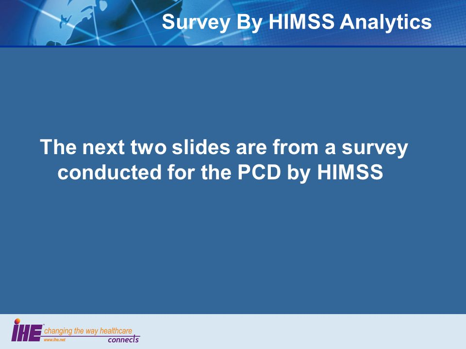 Survey By HIMSS Analytics The next two slides are from a survey conducted for the PCD by HIMSS