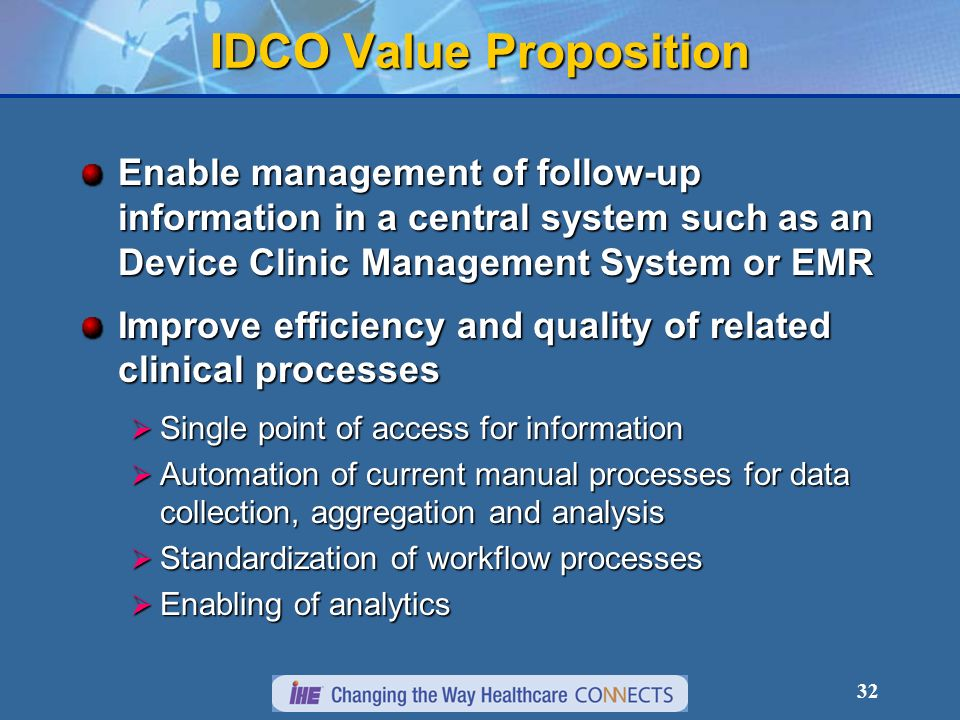 32 IDCO Value Proposition Enable management of follow-up information in a central system such as an Device Clinic Management System or EMR Improve eff