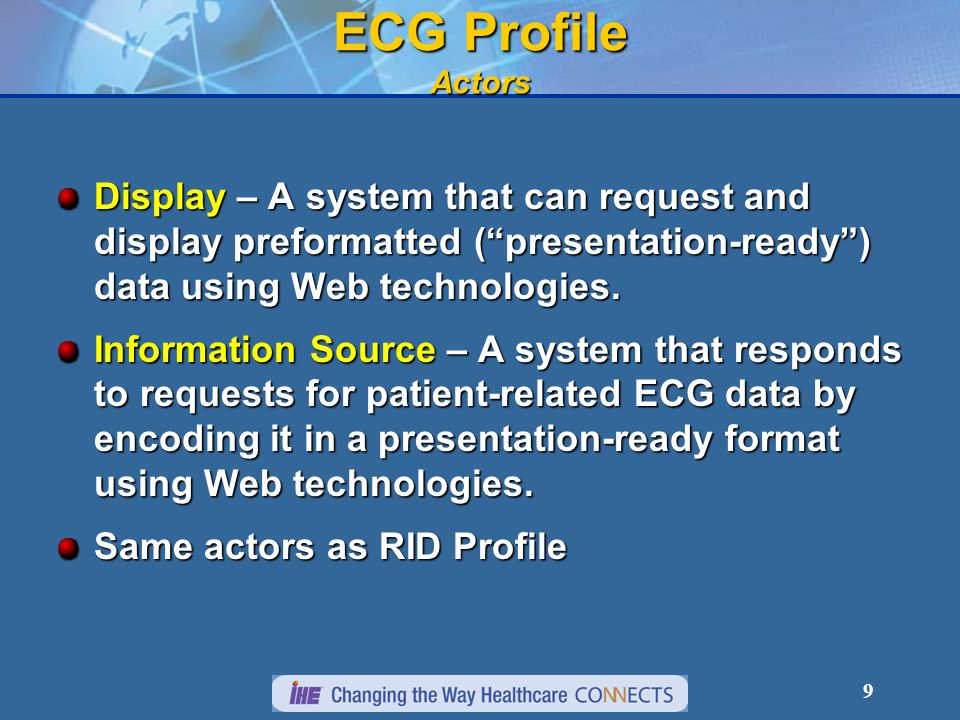 9 ECG Profile Actors Display – A system that can request and display preformatted (presentation-ready) data using Web technologies. Information Source