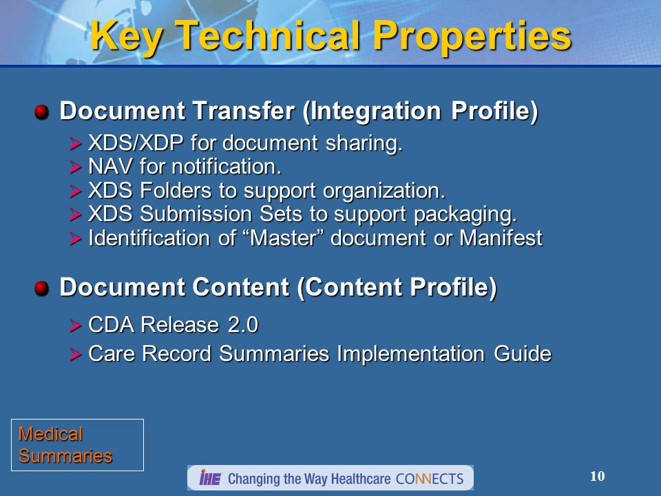 10 Key Technical Properties Document Transfer (Integration Profile) XDS/XDP for document sharing. XDS/XDP for document sharing. NAV for notification.