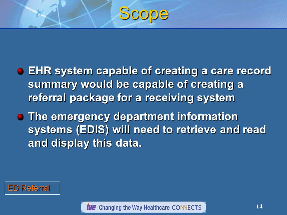 14 Scope EHR system capable of creating a care record summary would be capable of creating a referral package for a receiving system The emergency dep