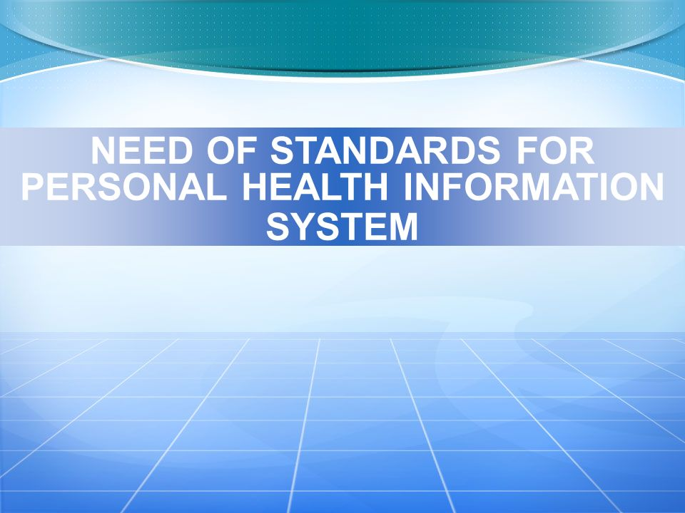 NEED OF STANDARDS FOR PERSONAL HEALTH INFORMATION SYSTEM