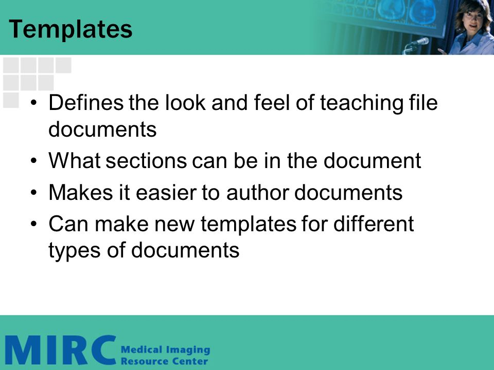 Templates Defines the look and feel of teaching file documents What sections can be in the document Makes it easier to author documents Can make new t