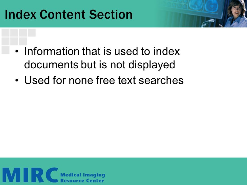 Index Content Section Information that is used to index documents but is not displayed Used for none free text searches