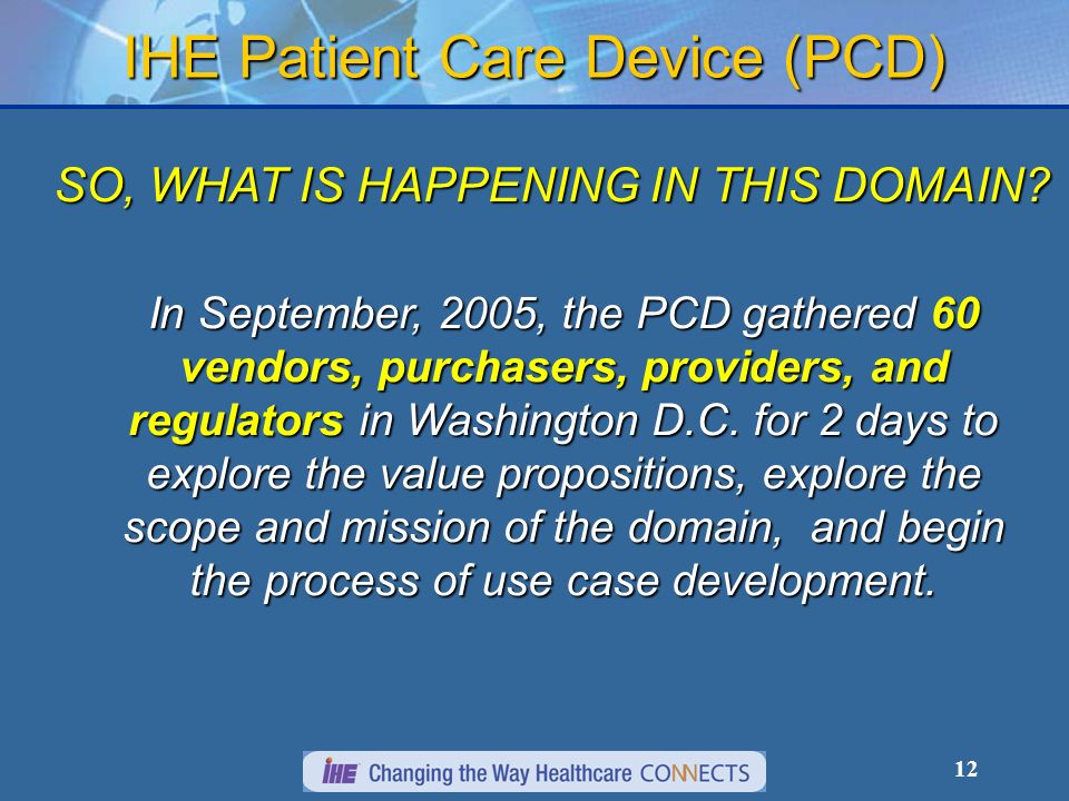 12 IHE Patient Care Device (PCD) SO, WHAT IS HAPPENING IN THIS DOMAIN.