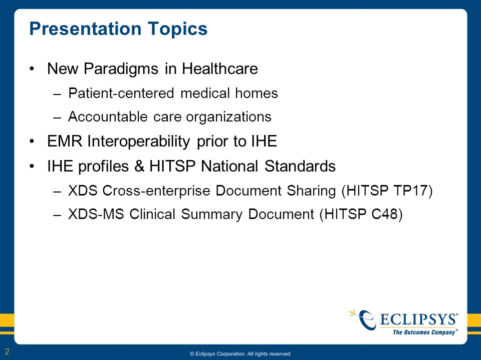 2 Presentation Topics New Paradigms in Healthcare –Patient-centered medical homes –Accountable care organizations EMR Interoperability prior to IHE IH
