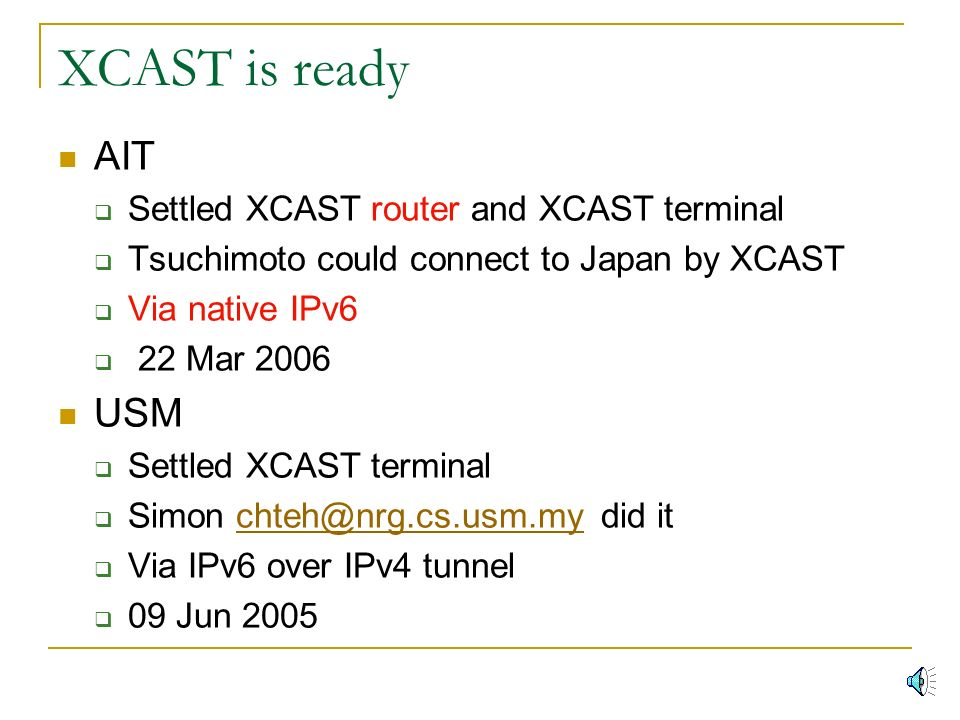 Advantages XCAST can be delivered using only unicast routing information.