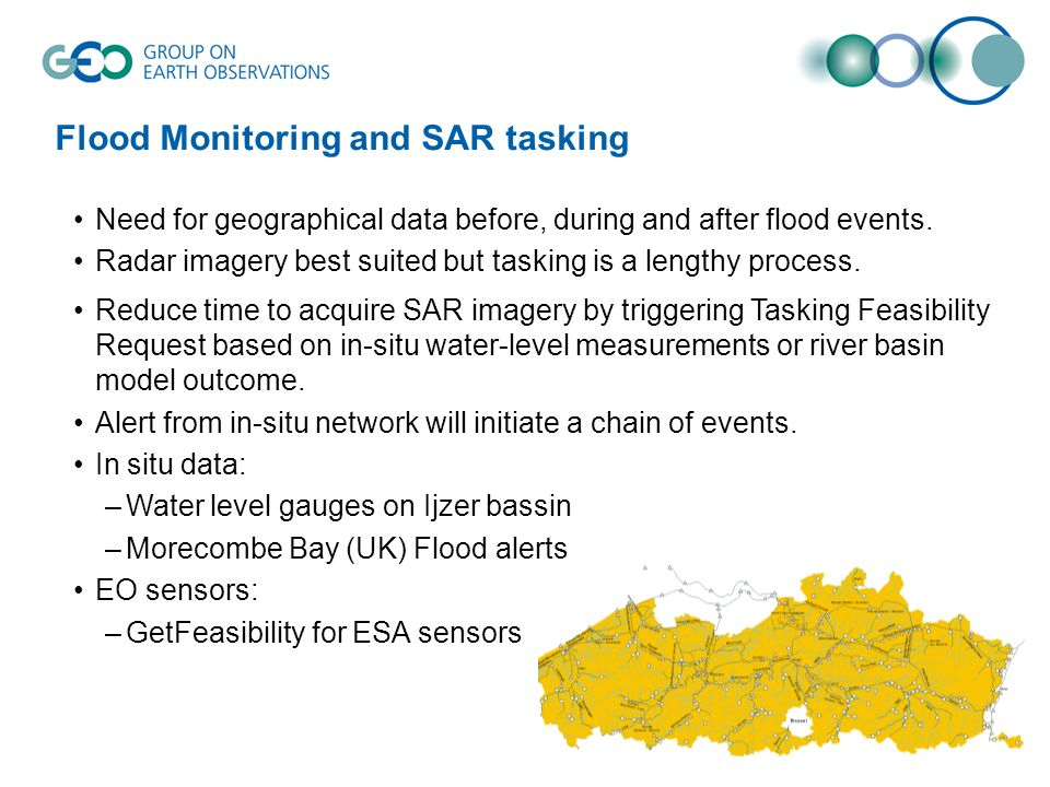 Flood Monitoring and SAR tasking Need for geographical data before, during and after flood events. Radar imagery best suited but tasking is a lengthy